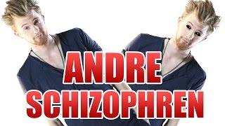 ANDRE IST SCHIZOPHREN?!