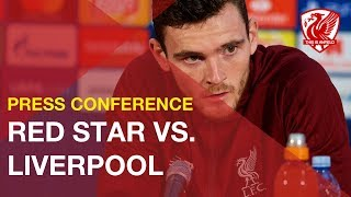 Andy Robertson on why the atmosphere won't affect Liverpool at Red Star