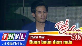 THVL   Tình Bolero – Phiên bản nghệ sĩ 2017   Tập 5: Đoạn buốn đêm mưa - Thanh Thức