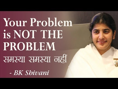 Your Problem is NOT THE PROBLEM: 8a: BK Shivani (English Subtitles)