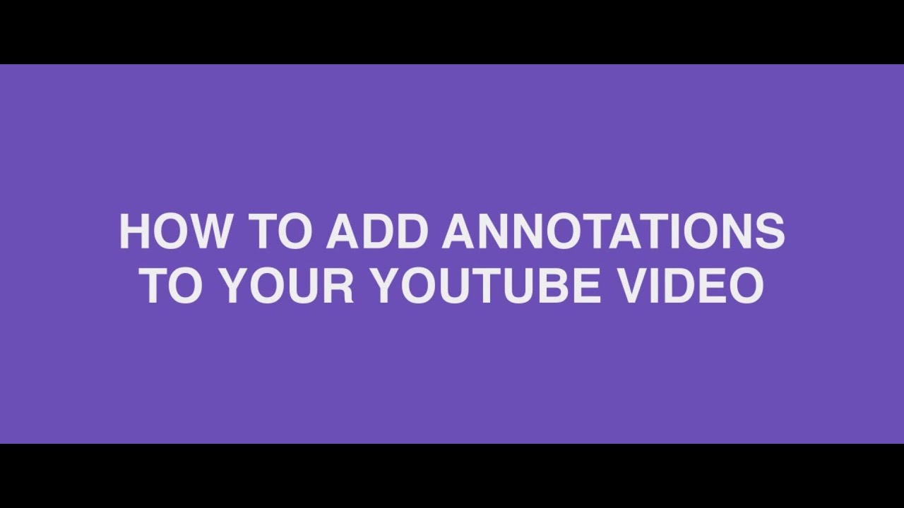 How To Add Annotations To Your Youtube Video