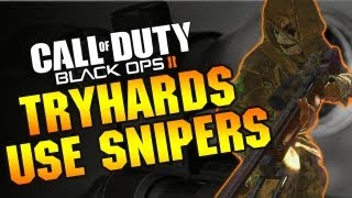 """OP SNIPERS"" Black Ops 2 Sniping Is For TRYHARDS!"