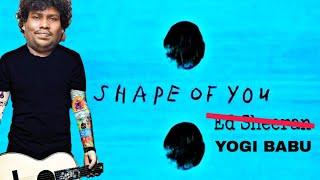 Shape of you||Yogi Babu||•cover version•