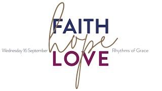 Faith, Hope and Love - Evening Prayer   Wednesday 16 September, 2020