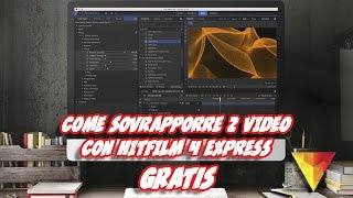 Come sovrapporre video con HITFILM 4 EXPRESS tutorial [ArmaDisk ITA]