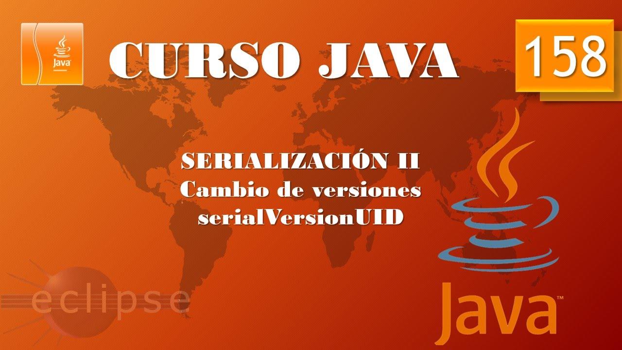 Curso Java  Serialización II  SerialVersionUID  Vídeo 158
