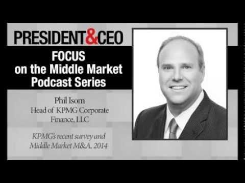 FOCUS on the Middle Market - Phil Isom, KPMG Corporate Finance, LLC