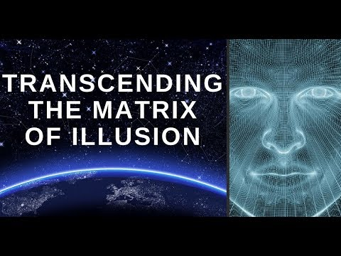 Transcending The Matrix Of Illusion Pt.1