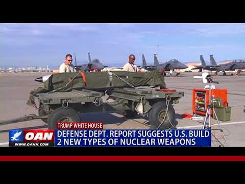 Defense Dept. Report Suggests U.S. to Build 2 New Types of Nuclear Weapons