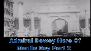 ADMIRAL DEWEY HERO OF MANILA BAY PART 2 - Newsreel 2012