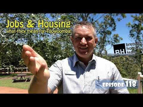Ep118. Job's & Housing - What They Mean For Toowoomba   By Brendan Homan Properties