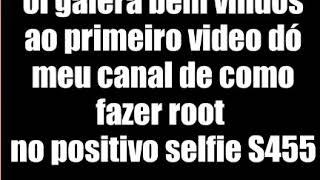 Como fazer root no positivo selfie que reinicia ha hora da instalação