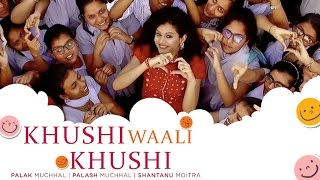 Khushi Waali Khushi (Music Video) – Palak Muchhal