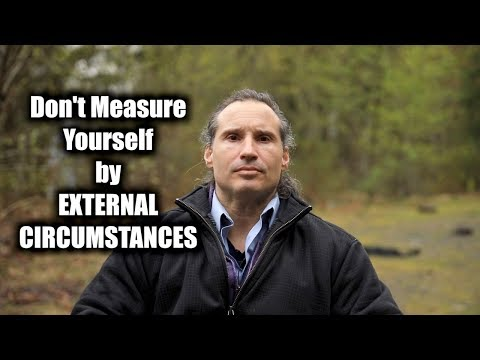 Don't Measure Yourself By External Circumstances