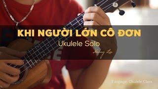 KHI NGƯỜI LỚN CÔ ĐƠN - Ukulele solo (Hoàng Lưu)