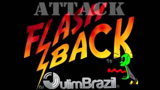DJ JulimBrazil  -  FlashBack Attack 80´s 90´s 00´s Desconstruction, Reconstruction Insane