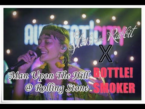 Stars And Rabbit X Bottle Smoker - Man Upon The Hill ( Live at Authentic City X Rolling Stone )