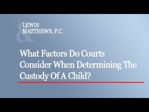 What Factors Do Courts Consider When Determining Custody Of A Child?