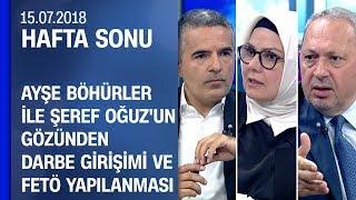 Ayşe Böhürler ile Şeref Oğuz'un gözünden darbe girişimi ve FETÖ yapılanması - Hafta Sonu 15.07.2018