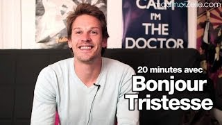Bonjour Tristesse - 20 minutes avec Matthieu