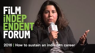 How to sustain an indie film career | 2016 Film Independent Forum