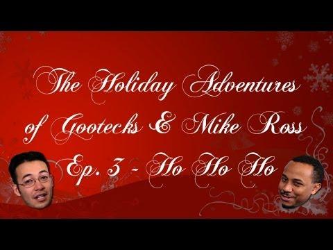The Holiday Adventures of Gootecks & Mike Ross 2013! Ep. 3: HO HO HO