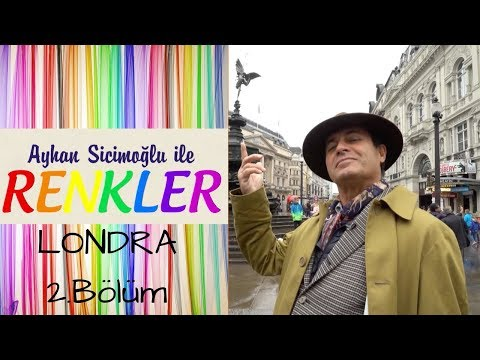 Ayhan Sicimoğlu ile RENKLER - Londra (2.Bölüm)