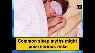 Common sleep myths might pose serious risks - Health News