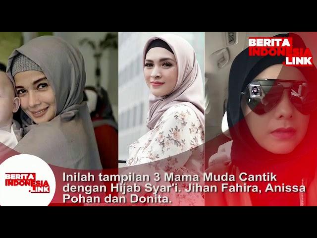 Inilah tampilan 3 Mama Muda Cantik dengan Hijab Syar'i yakni Jihan Fahira, Donita dan Anissa Pohan.