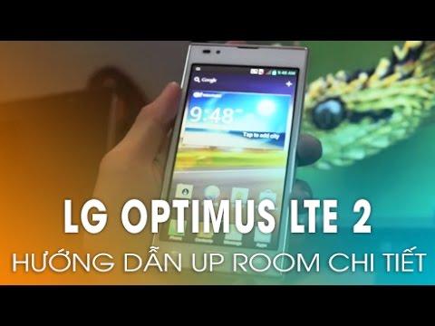 Hướng dẫn chi tiết Up rom LG Optimus LTE 2