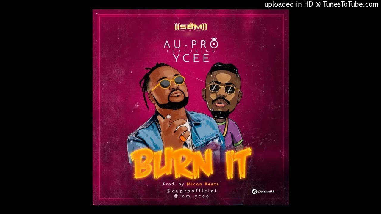 Download Au-Pro - BURN IT -Ft- Ycee