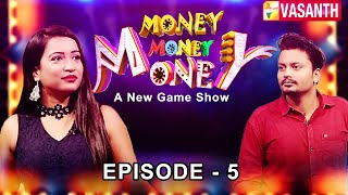 Money Money Money | New Game Show | Episode 05 | Vasanth TV Show