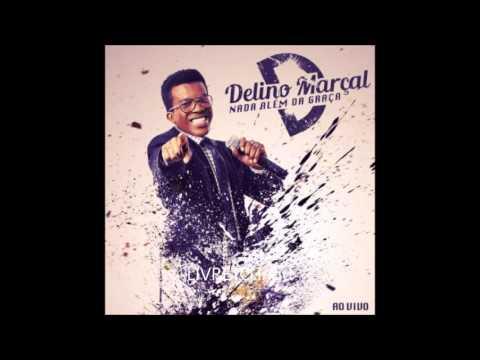 Delino Marçal - Nada Além da Graça [Ao Vivo] (2015) CD Completo