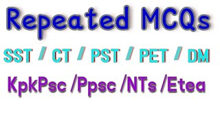 Repeated MCQs in Every Test NTS/Etea/PST/CT/SST