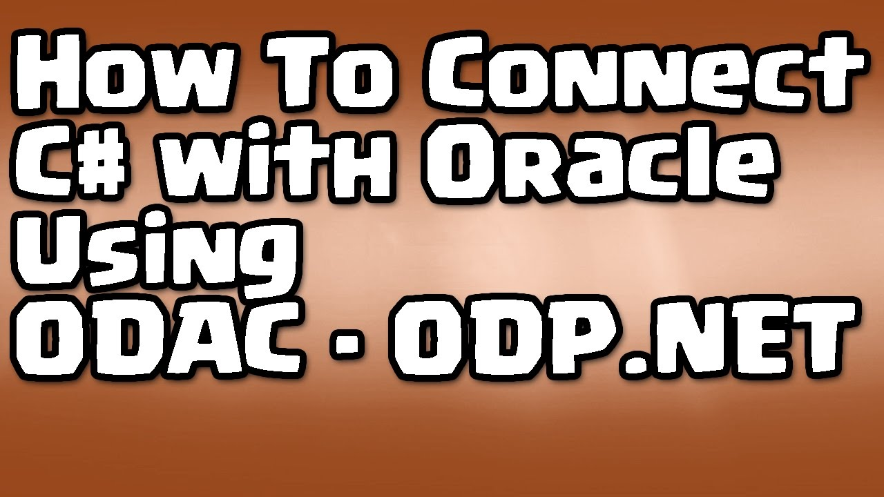 C# - Oracle - How To Connect C# with Oracle Using ODAC - ODP NET