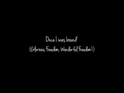 Once I was bound (Glorious Freedom, Wonderful Freedom!)
