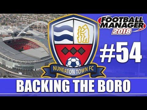 Backing the Boro FM18 | NUNEATON | Part 54 | WEMBLEY? | Football Manager 2018
