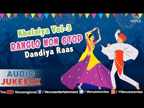Khelaiya - Vol.3 ~ Ranglo - Non Stop Dandiya Raas 95    Audio Jukebox