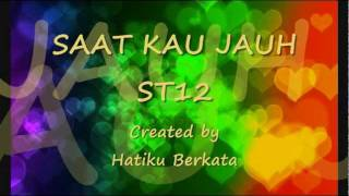 Download lagu Saat kau jauh ST12 lirik MP3