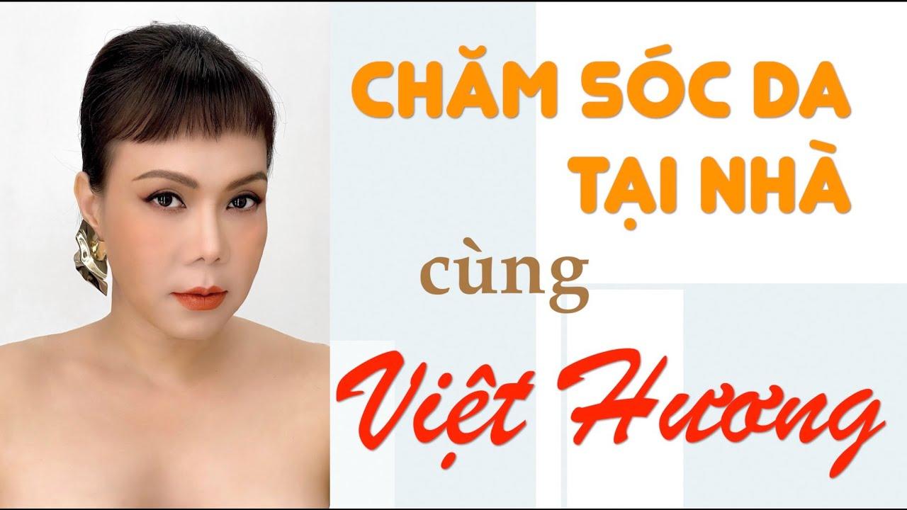 Chăm Sóc Da Tại Nhà cùng Việt Hương