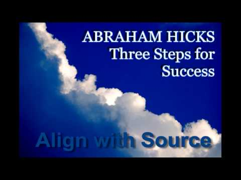 Abraham Hicks - Three Steps for Success - How to Align with Source