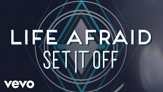 Set It Off - Life Afraid
