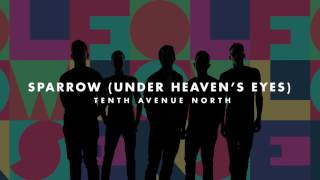 Tenth Avenue North - Sparrow (Under Heaven's Eyes) (Audio).mp3
