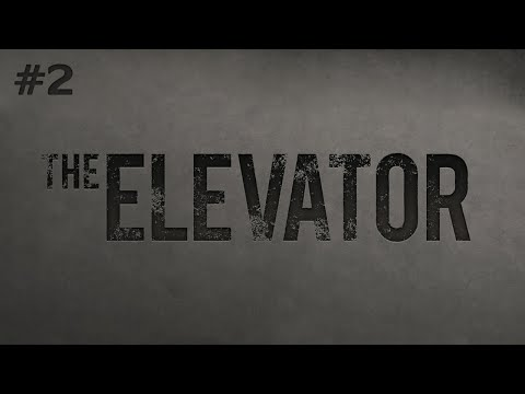 The Elevator (Ep. 2 - The End)