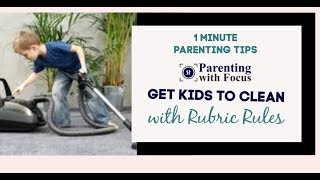 Get Kids to Clean with Rubric Rules | One Minute Parenting Tips