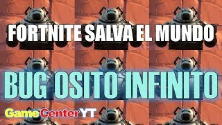 FORTNITE BUG INFINITE OSITO Save the World INFINITY TEDDY