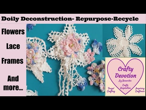 2- Doily Deconstruction Repurpose Recycle. Creating useful pieces. flowers, lace, frames tips tricks