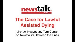 The Case for Lawful Assisted Dying - Michael Nugent and Tom Curran on Newstalk