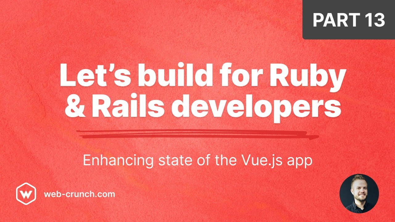 Let's Build For Ruby and Rails Developers - Enhancing state of the Vue App