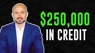 How To Get $250,000 In Credit